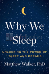 Why We Sleep:Unlocking the Power of Sleep and Dreams By Matthew Walker