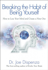 Breaking The Habit of Being Yourself How to Lose Your Mind and Create