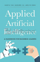 Applied Artificial Intelligence_ A Handbook For Business Leaders Ebook