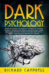 Dark psychology super advanced techniques to persuade anyone, secretly